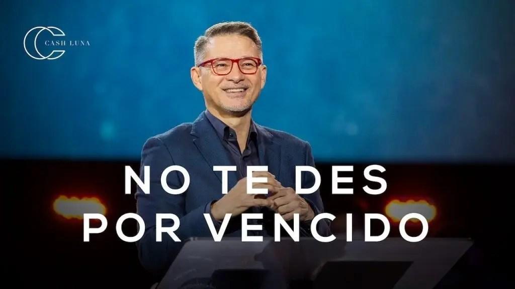 Lee más sobre el artículo Pastor Cash Luna – No te des por vencido
