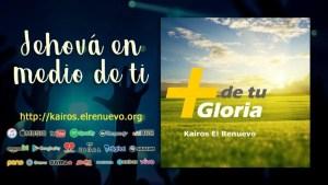 Lee más sobre el artículo Jehová en medio de ti – Kairos El Renuevo