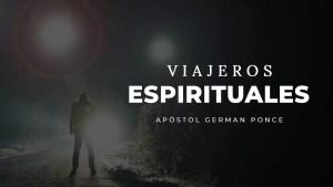 Lee más sobre el artículo Viajeros Espirituales – Apóstol German Ponce