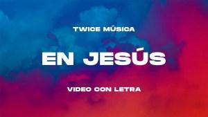 Lee más sobre el artículo En Jesús – Twice Música