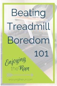 Beating Treadmill Boredom 101 | Enjoying the Run