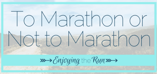 To Marathon or Not to Marathon | Enjoying the Run