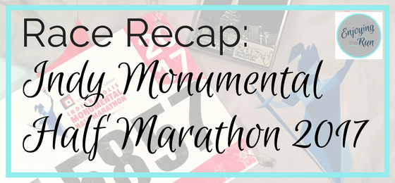 Race Recap: Indy Monumental Half Marathon 2017 | Enjoying the Run