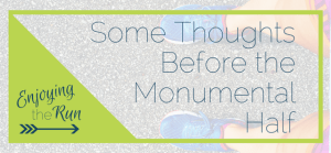 Thoughts Before the Monumental Half   Enjoying the Run