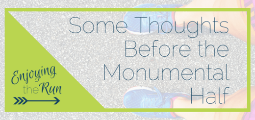 Thoughts Before the Monumental Half | Enjoying the Run