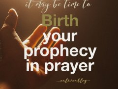 Birth Your Prophecy in Prayer