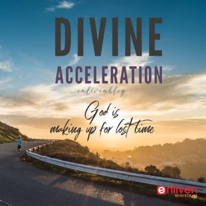 Divine Acceleration: God Will Make Up For Lost Time