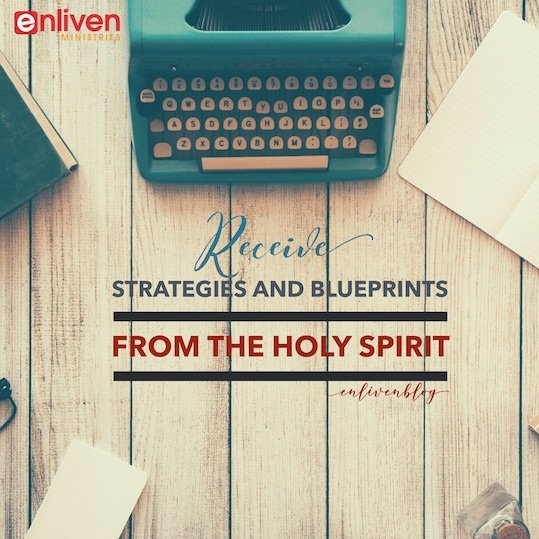 Receive strategies and blueprints from the Holy Spirit