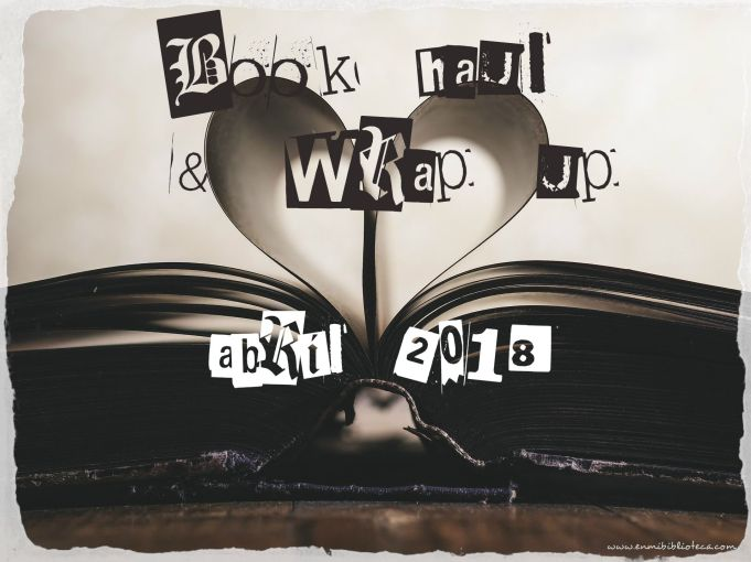 Book haul & Wrap up de abril 2018: mes del libro
