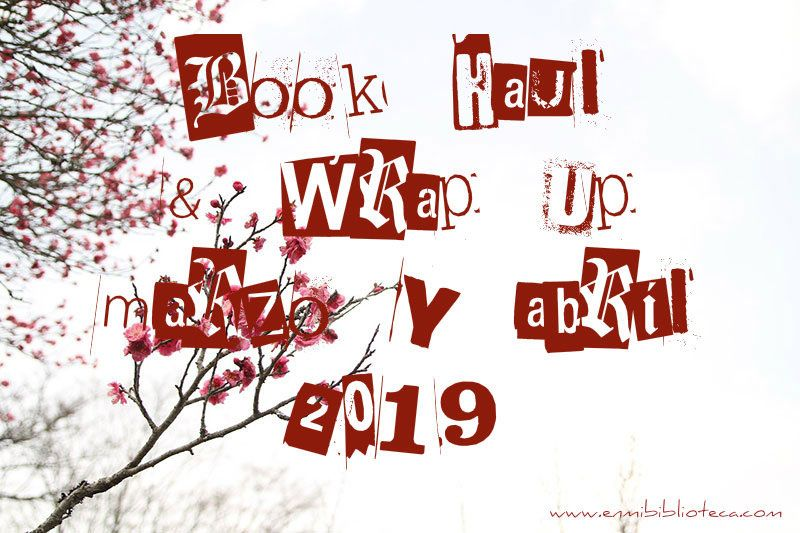 Book haul & Wrap up de marzo y abril 2019