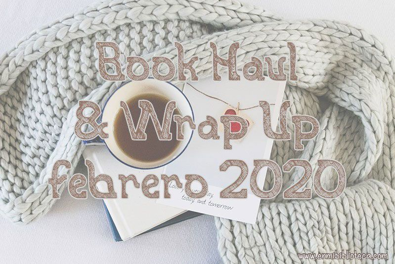Book haul & Wrap up de febrero 2020