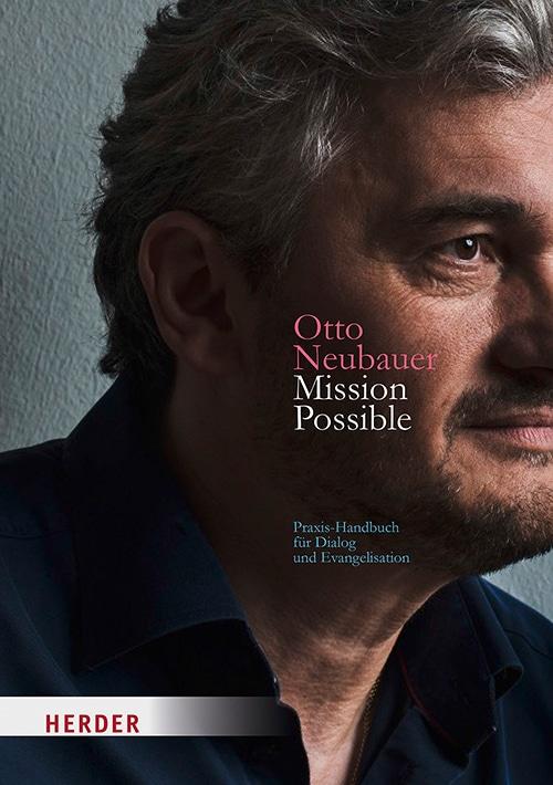 Otto Neubauer: Mission Possible: Praxis-Handbuch für Dialog und Evangelisation