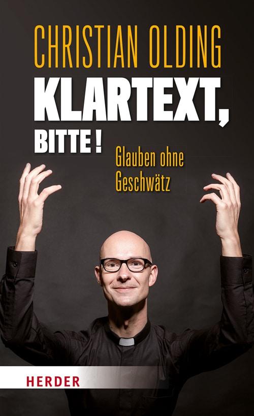 Christian Olding: Klartext, bitte!: Glauben ohne Geschwätz