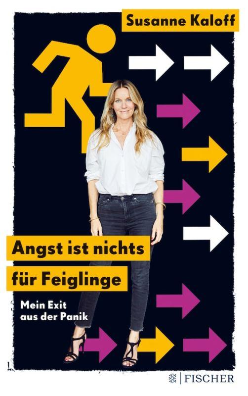 Susanne Kaloff: Angst ist nichts für Feiglinge: Mein Exit aus der Panik