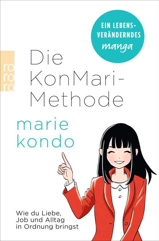 Marie Kondo: Die KonMari-Methode. Wie du Liebe, Job und Alltag in Ordnung bringst