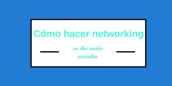Cómo hacer networking en las redes sociales