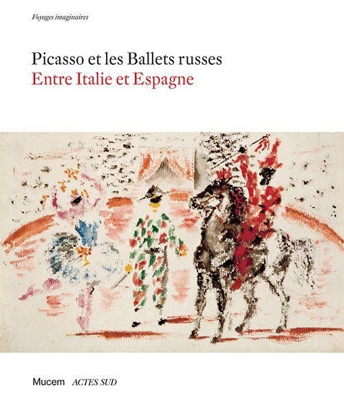 Catalogue «Picasso et les Ballets russes, entre Italie et Espagne» Mucem / Actes Sud