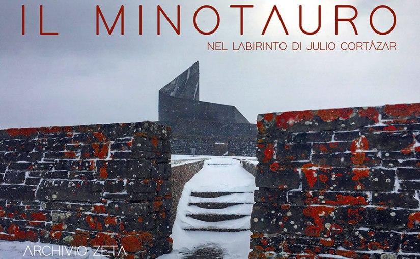 ARCHIVIO ZETA: Il Minotauro, nel labirinto di Julio Cortázar