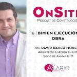 BIM en ejecución de obra, entrevista en Onsite Podcast de Construcción