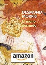 El Mono Desnudo. Desmond Morris.Tapa blanda, de Desmond Morris.
