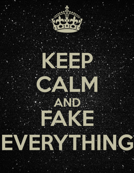 Keep calm and fake everything