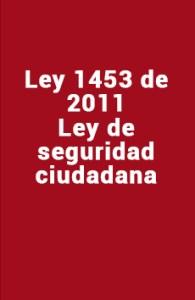 Ley 1453 de 2011 Ley de Seguridad Ciudadana