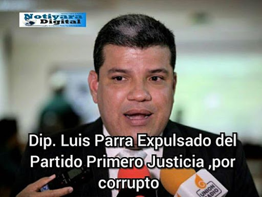 Oposición extremista ve ahora al diputado Luis Parra al enemigo que no pudo vencer