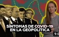 Seis impactos del coronavirus en la geopolítica mundial (+Video)