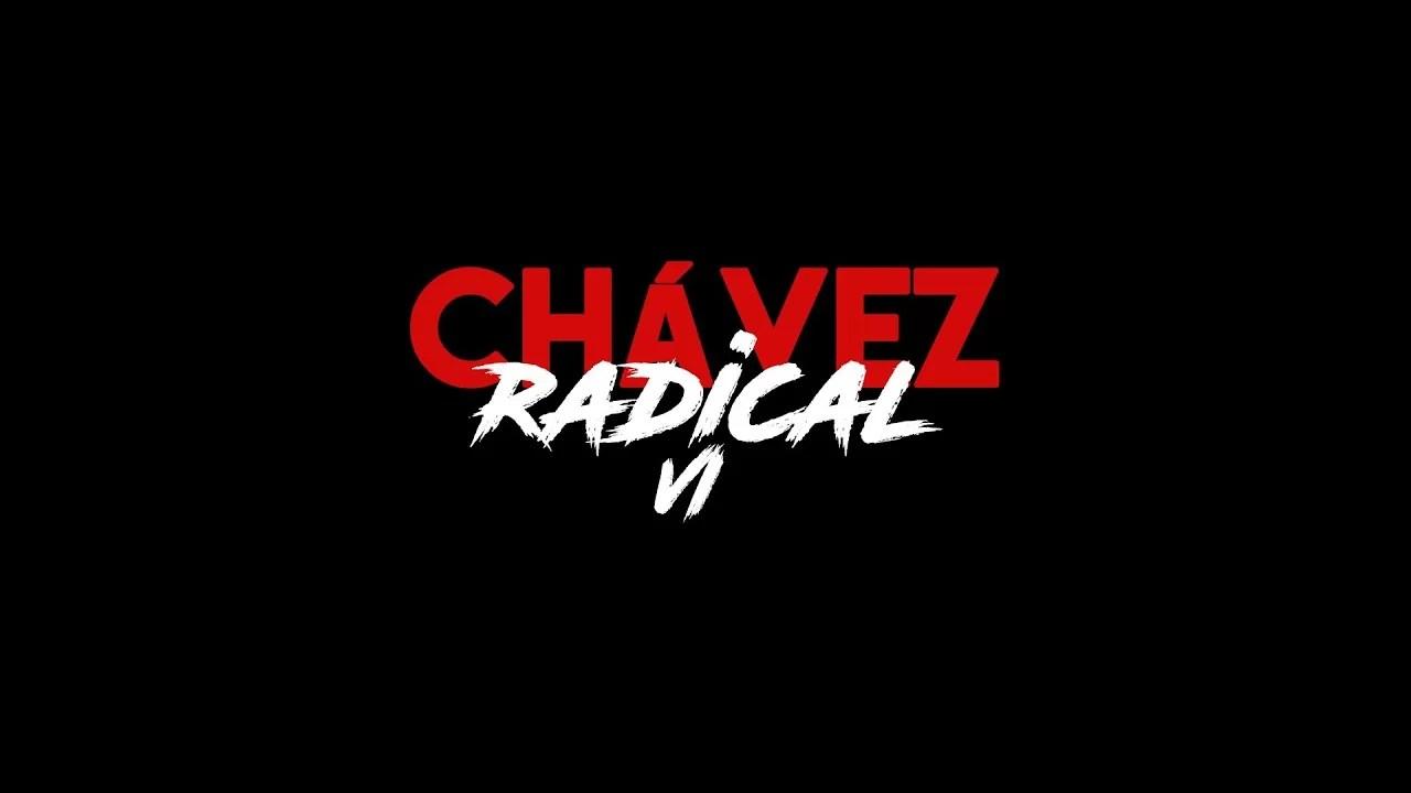 Chávez Radical VI: