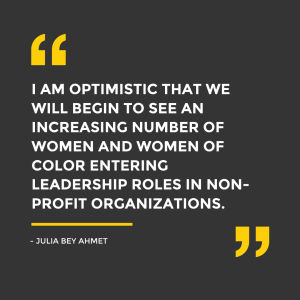 """I am optimistic that we will begin to see an increasing number of women and women of color entering leadership roles in non-profit organizations."" - Julia Bey Ahmet, Jeff Sobel Consulting"