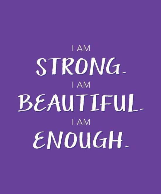 i am strong i am beautiful i am enough