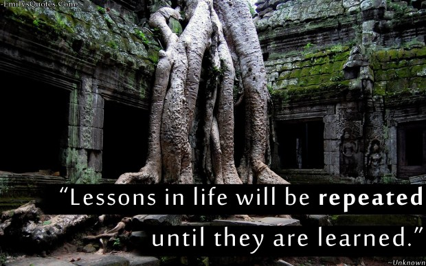 lessons-in-life-will-be-repeated-until-they-are-learned