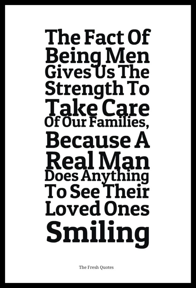 The-Fact-Of-Being-Men-Gives-Us-The-Strength-To-Take-Care-Of-Our-Families-Because-A-Real-Man-Does-Anything-To-See-Their-Loved-Ones-Smiling