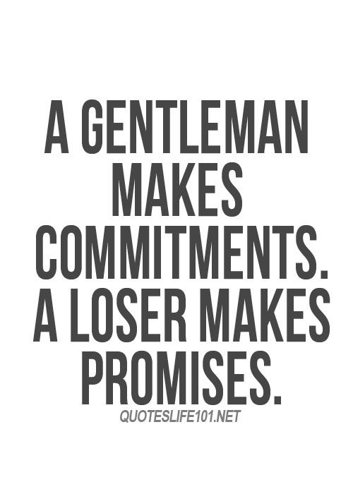 a gentleman makes commitments a loser makes promises