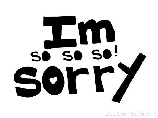 im so so so sorry