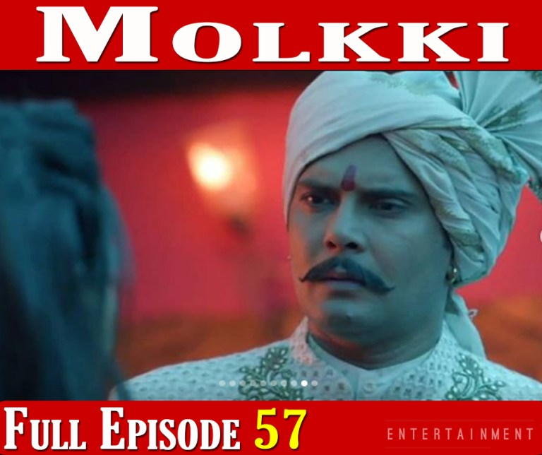 Molkki Full Episode 57