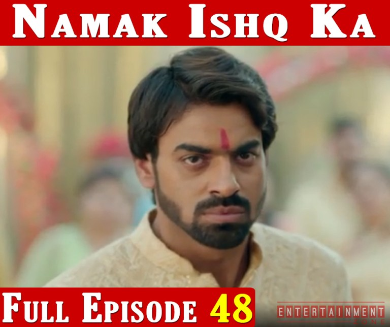 Namak Ishq Ka Full Episode 48