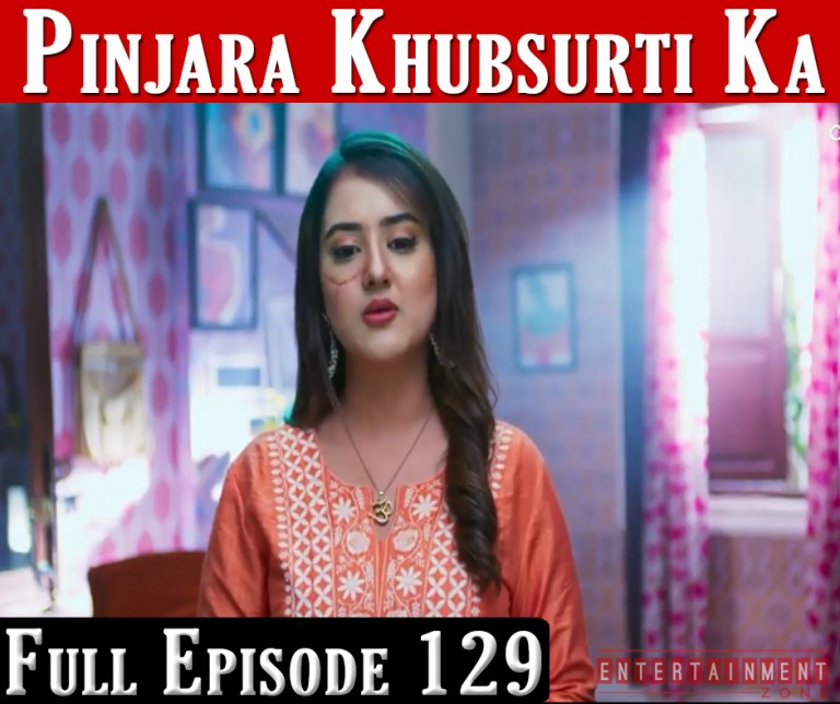 Pinjara Khubsurti Ka Full Episode 129