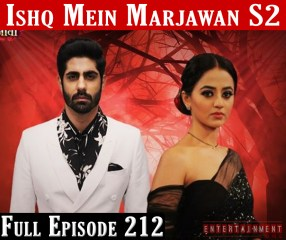 Ishq Mein Marjawan 2 Full Episode 212