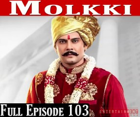 Molkki 7th April 2021 Full Episode 103