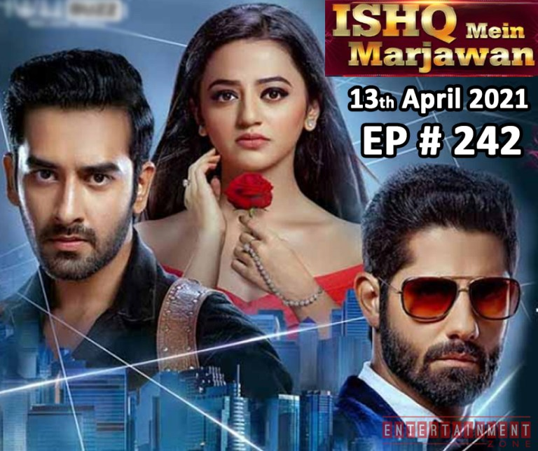 Ishq Mein Marjawan 13th April 2021