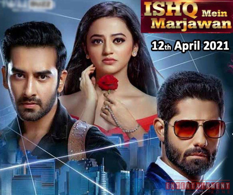 Ishq Mein Marjawan 12th April 2021