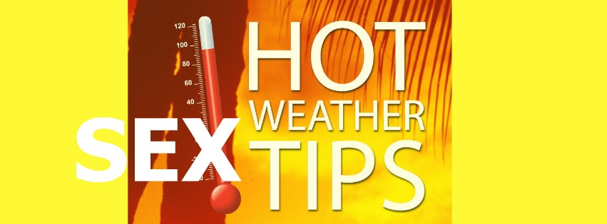 hOT WEATHER SEX TIPS