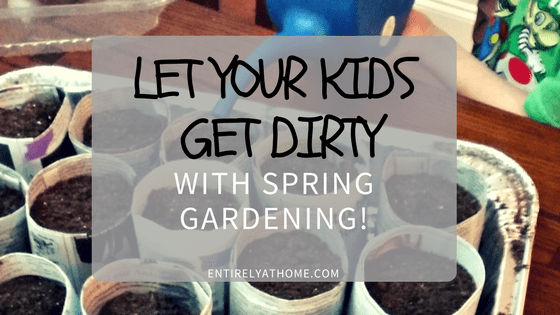 Let Your Kids Get Dirty with Spring Gardening!