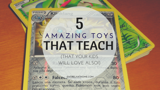5 Amazing Toys that Teach (That your kids will also love!)