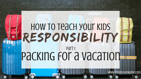 How to teach your kids responsibility: Packing for a vacation