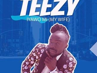 """Teezy – """"Iyawo Mi"""""""