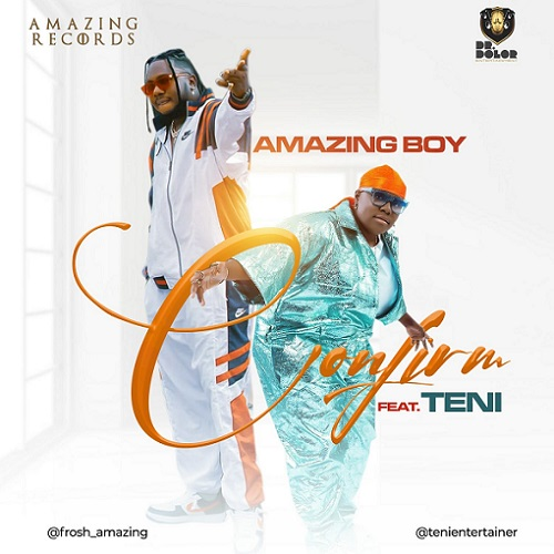 "Download mp3 Amazing Boy – ""Confirm"" f. Teni"