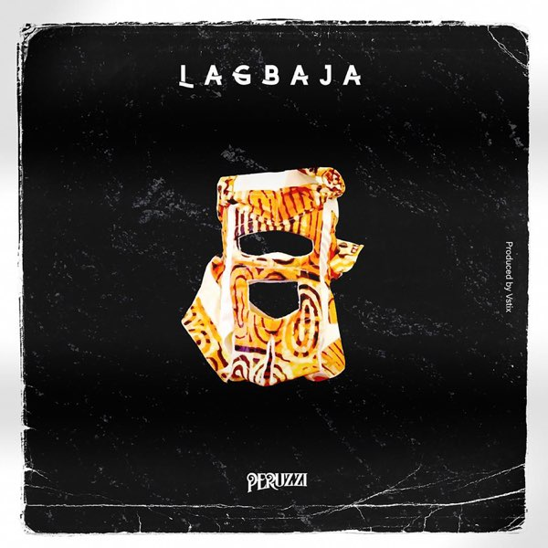 Lagbaja by Peruzzi Mp3 Music Download