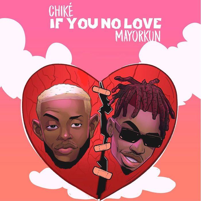 [Music] Chike Ft. Mayorkun – If You No Love (Remix)